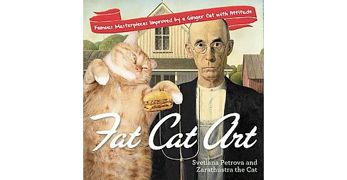 Fat Cat Art : Famous Masterpieces Improved by a Ginger Cat with Attitude (Paperback) (Svetlana Petrova) - image 1 of 1