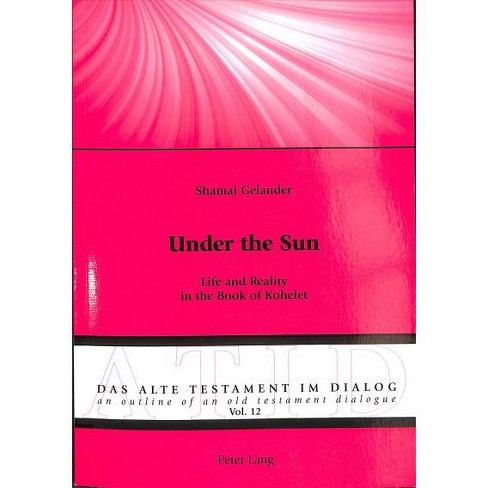 Under the Sun : Life and Reality in the Book of Kohelet - by Shamai  Gelander (Paperback)