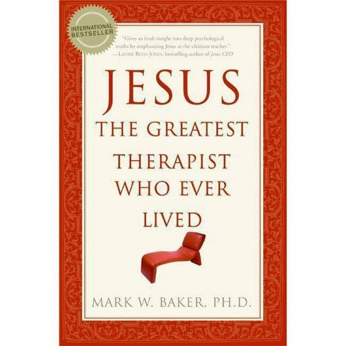 Jesus, the Greatest Therapist Who Ever Lived - by  Mark W Baker (Paperback) - image 1 of 1