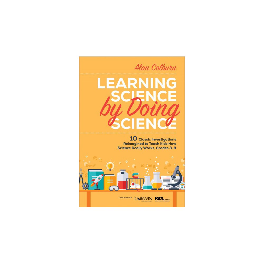 Learning Science by Doing Science : 10 Classic Investigations Reimagined to Teach Kids How Science