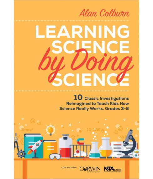 Learning Science by Doing Science : 10 Classic Investigations Reimagined to Teach Kids How Science - image 1 of 1