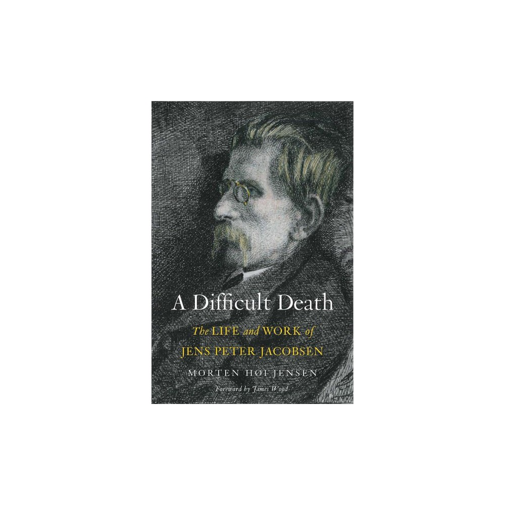 Difficult Death : The Life and Work of Jens Peter Jacobsen - by Morten Hu00f8i Jensen (Hardcover)