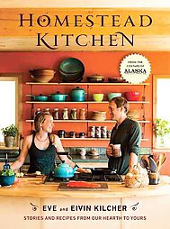 Homestead Kitchen : Stories and Recipes from Our Hearth to Yours (Hardcover)(Eve Kilcher & Eivin