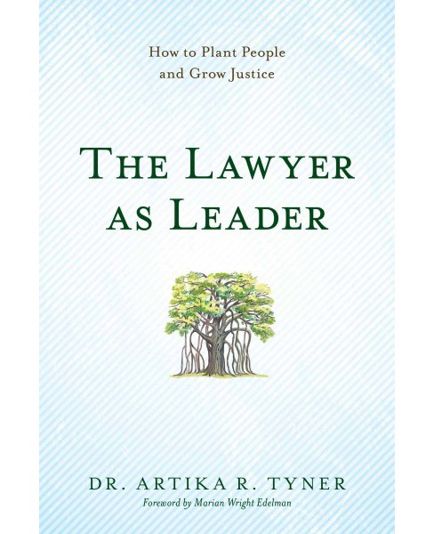 Lawyer As Leader : How to Plant People and Grow Justice (Paperback) (Dr. Artika R. Tyner) - image 1 of 1
