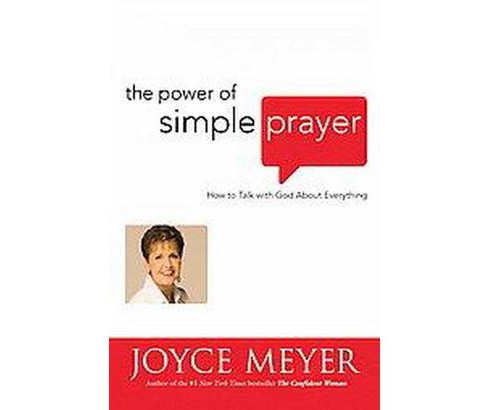Power of Simple Prayer : How to Talk With God About Everything (Hardcover) (Joyce Meyer) - image 1 of 1