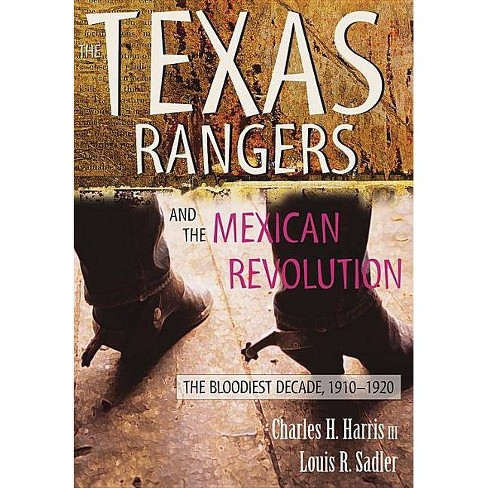 The Texas Rangers and the Mexican Revolution - by  Charles H Harris & Louis R Sadler (Paperback) - image 1 of 1