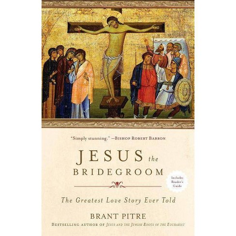 Jesus the Bridegroom - by  Brant Pitre (Paperback) - image 1 of 1