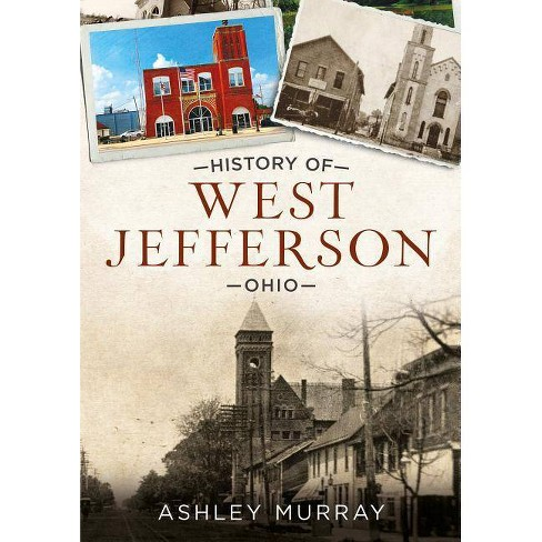 History of West Jefferson, Ohio - by  Ashley Murray (Paperback) - image 1 of 1