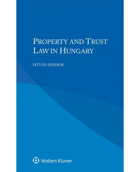 Property and Trust Law in Hungary (Paperback) (Istvan Sandor) - image 1 of 1
