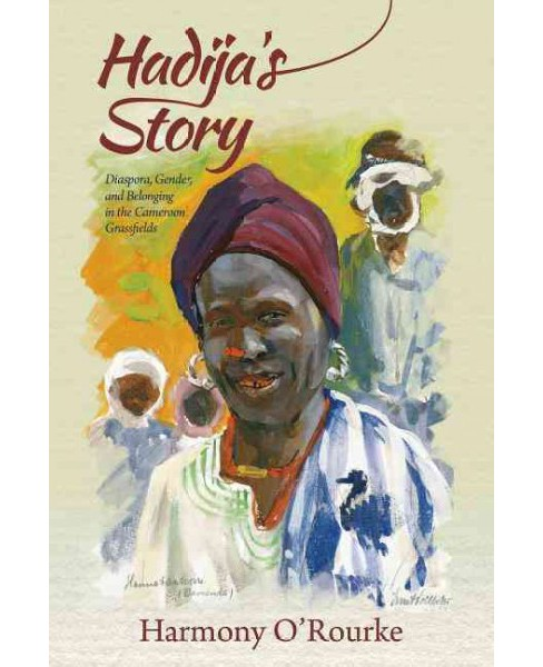Hadija's Story : Diaspora, Gender, and Belonging in the Cameroon Grassfields (Paperback) (Harmony - image 1 of 1