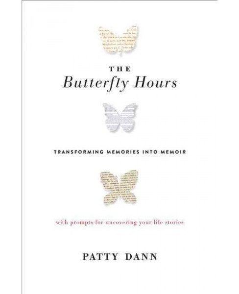 Butterfly Hours : Transforming Memories into Memoir (Paperback) (Patty Dann) - image 1 of 1