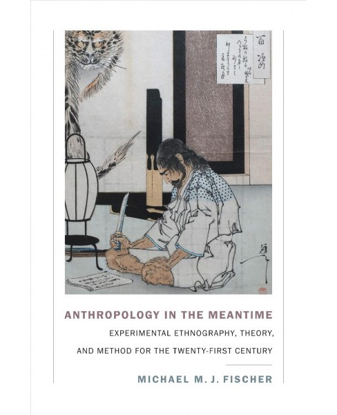 Anthropology in the Meantime : Experimental Ethnography, Theory, and Method for the Twenty-first Century - image 1 of 1