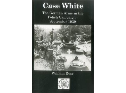 Case White : The German Army in the Polish Campaign, September 1939 -  by William Russ (Paperback) - image 1 of 1