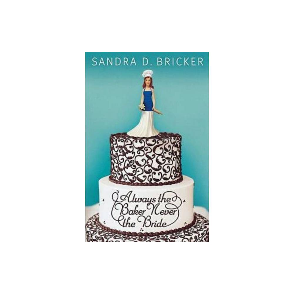 Always The Baker Never The Bride Another Emma Rae Creation By Sandra D Bricker Paperback