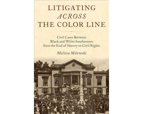 Litigating Across the Color Line : Civil Cases Between Black and White Southerners from the End of - image 1 of 1