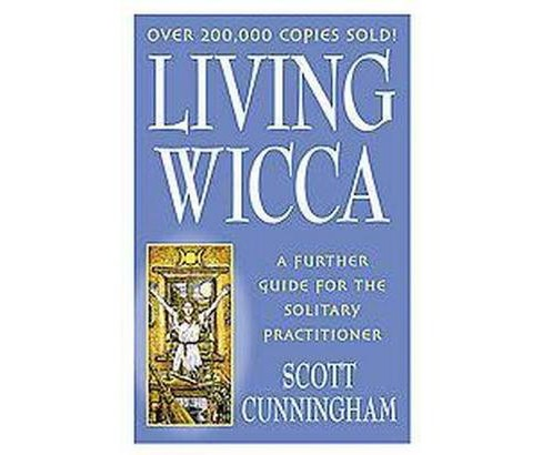 Living Wicca : A Further Guide for the Solitary Practitioner (Paperback) (Scott Cunningham) - image 1 of 1