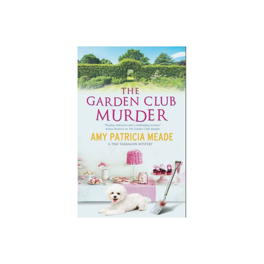 The Garden Club Murder - (Tish Tarragon Mystery) Large Print by Amy Patricia Meade (Hardcover) Tish Tarragon's preparations for Coleton Creek's annual garden club awards luncheon are threatened when one of the prime contenders is murdered. Literary caterer Letitia 'Tish' Tarragon is preparing her English Secret Garden-themed luncheon for Coleton Creek's annual garden club awards, but when she is taken on a tour of some of the top contenders with the garden club's president, Jim Ainsley, Tish is surprised at how seriously the residents take the awards - and how desperate they are to win. Wealthy, retired businessman Sloane Shackleford has won the coveted best garden category five years in a row, but he and his Bichon Frise, Biscuit, are universally despised. When Sloane's bludgeoned body is discovered in his pristine garden, Tish soon learns that he was disliked for reasons that go beyond his green fingers. Have the hotly contested awards brought out a competitive and murderous streak in one of the residents?