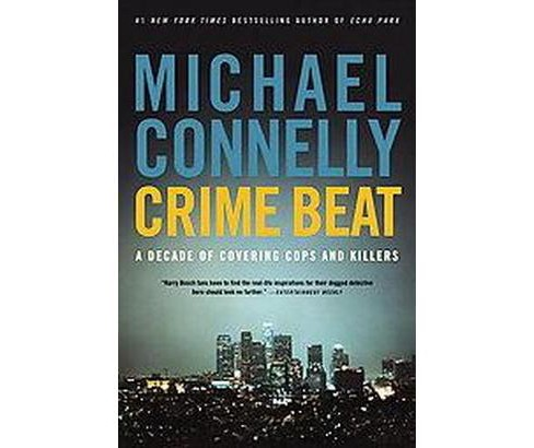Crime Beat : A Decade of Covering Cops and Killers (Reprint) (Paperback) (Michael Connelly) - image 1 of 1
