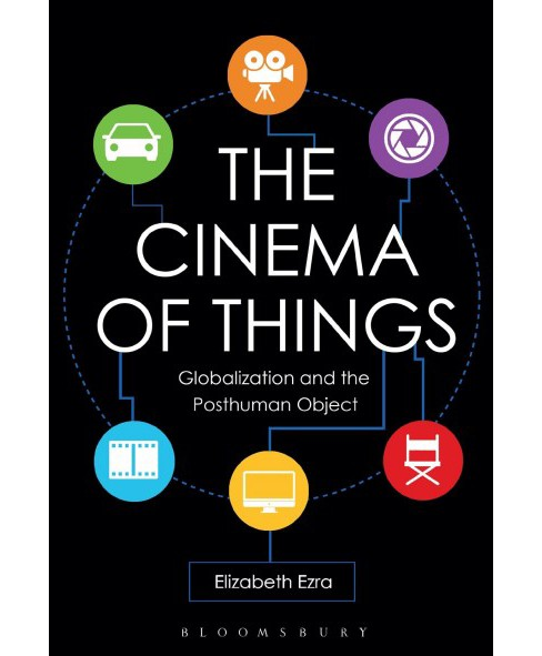 Cinema of Things : Globalization and the Posthuman Object (Hardcover) (Elizabeth Ezra) - image 1 of 1