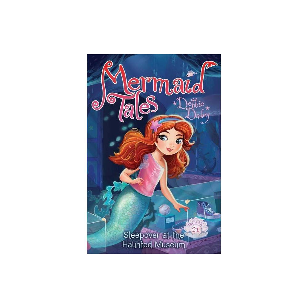Sleepover At The Haunted Museum 21 Mermaid Tales By Debbie Dadey Paperback