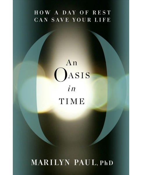 Oasis in Time : How a Day of Rest Can Save Your Life -  by Marilyn Paul (Hardcover) - image 1 of 1