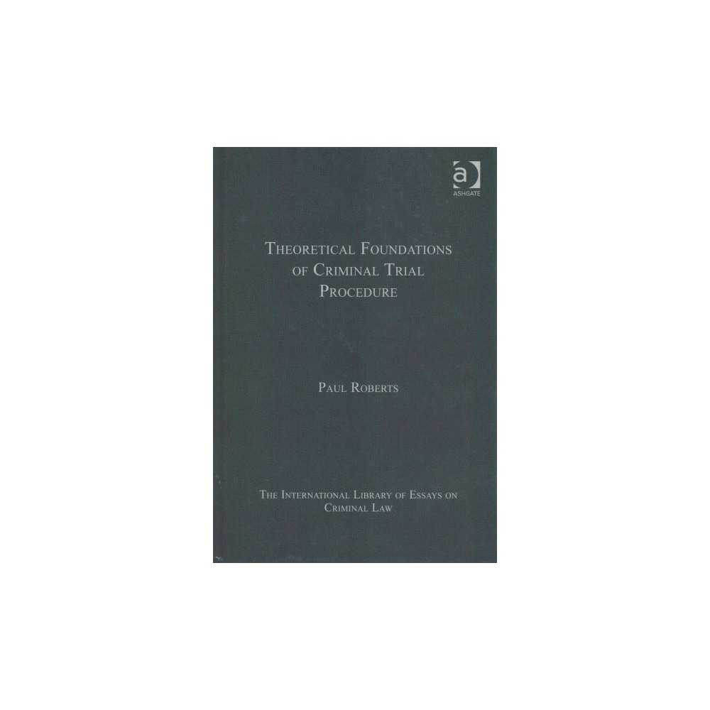 Theoretical Foundations of Criminal Tria ( The International Library of Essays on Criminal Law)
