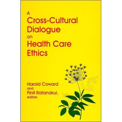 A Cross-Cultural Dialogue on Health Care Ethics - by  Harold Coward & Pinit Ratanakul (Paperback)