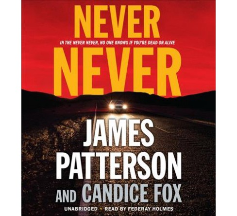Never Never -  Unabridged (Harriet Blue) by James Patterson & Candice Fox (CD/Spoken Word) - image 1 of 1
