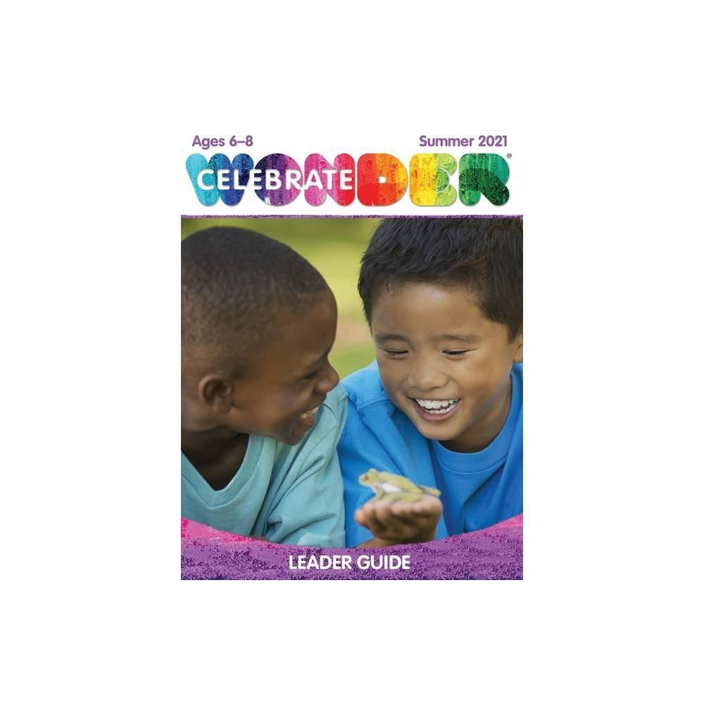 Celebrate Wonder Ages 6 8 Leader Summer 2021 Paperback