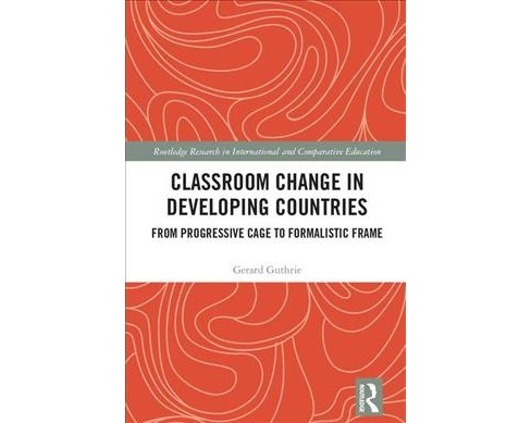 Classroom Change in Developing Countries : From Progressive Cage to Formalistic Frame -  (Hardcover) - image 1 of 1