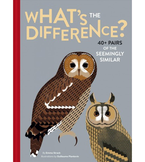 What's the Difference? : 40+ Pairs of the Seemingly Similar -  by Emma Strack (Hardcover) - image 1 of 1