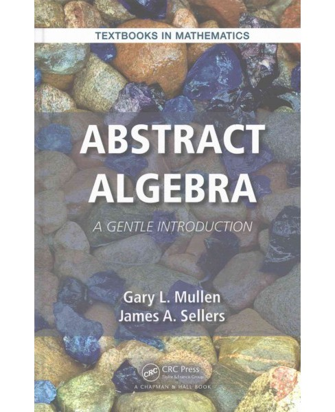 Abstract Algebra : A Gentle Introduction (Hardcover) (Gary L. Mullen & James A. Sellers) - image 1 of 1