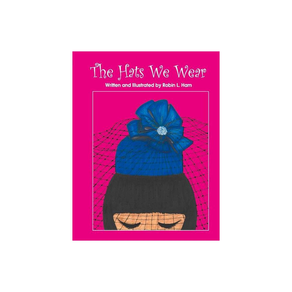 The Hats We Wear By Robin Ham Hardcover