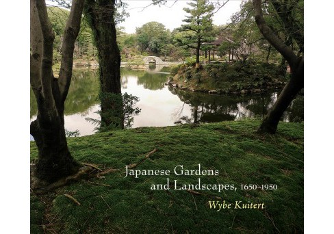 Japanese Gardens and Landscapes, 1650-1950 (Hardcover) (Wybe Kuitert) - image 1 of 1