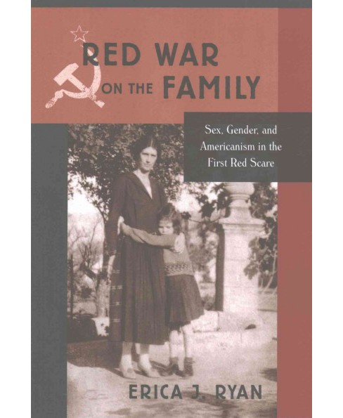 Red War on the Family : Sex, Gender, and Americanism in the First Red Scare (Reprint) (Paperback) (Erica - image 1 of 1