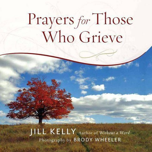 Prayers for Those Who Grieve - by  Jill Kelly (Hardcover) - image 1 of 1