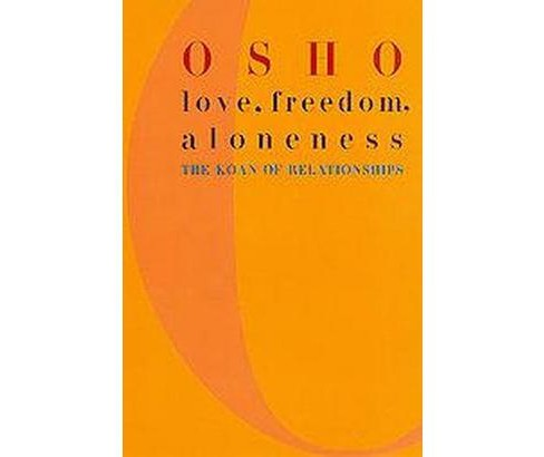 Love, Freedom, and Aloneness : The Koan of Relationships (Reprint) (Paperback) (Osho) - image 1 of 1