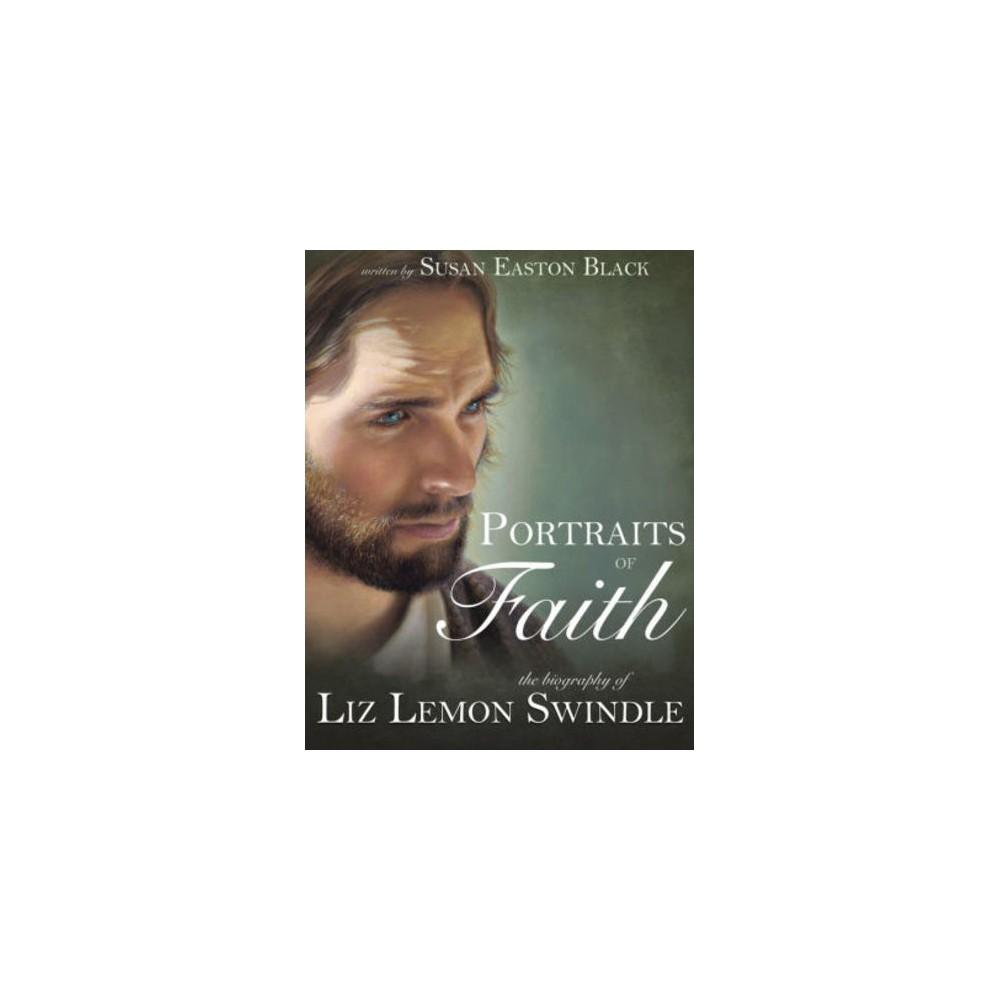 Portraits of Faith : The Biography of Liz Lemon Swindle (Hardcover) (Susan Easton Black)