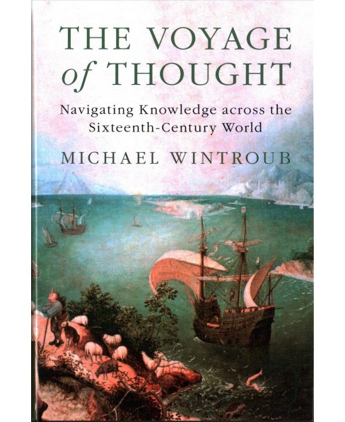 Voyage of Thought : Navigating Knowledge Across the Sixteenth-century World (Hardcover) (Michael - image 1 of 1