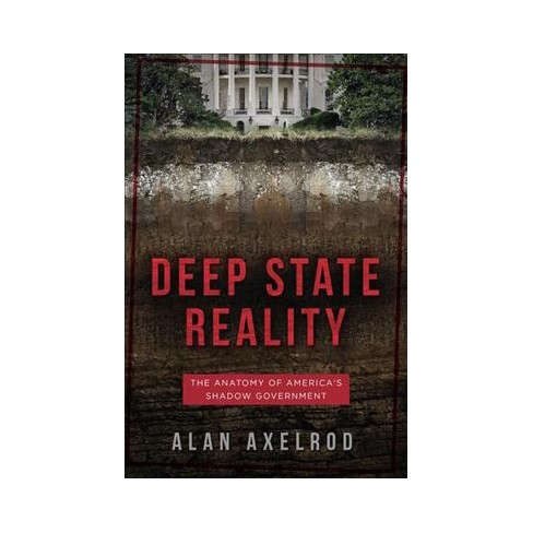 Deep State Reality The Anatomy Of Americas Shadow Government By