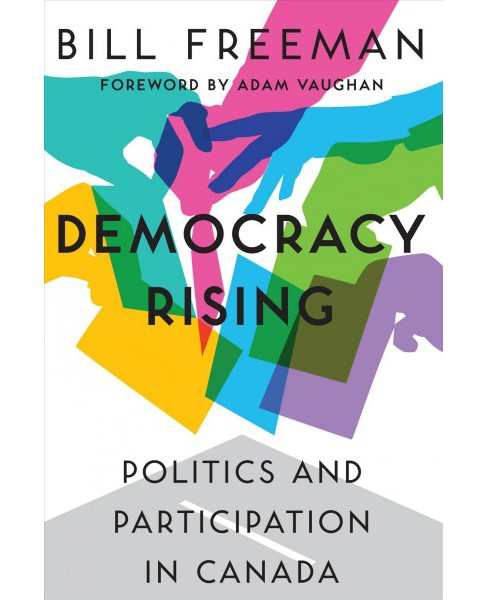 Democracy Rising : Politics and Participation in Canada (Paperback) (Bill Freeman) - image 1 of 1
