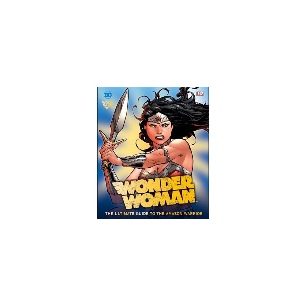 Wonder Woman : The Ultimate Guide to the Amazon Warrior (Hardcover) (Landry Q. Walker)
