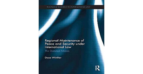 Regional Maintenance of Peace and Security Under International Law : The Distorted Mirrors (Paperback) - image 1 of 1