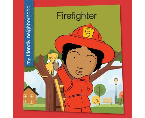 Firefighter -  (My Friendly Neighborhood) by Samantha Bell (Paperback) - image 1 of 1