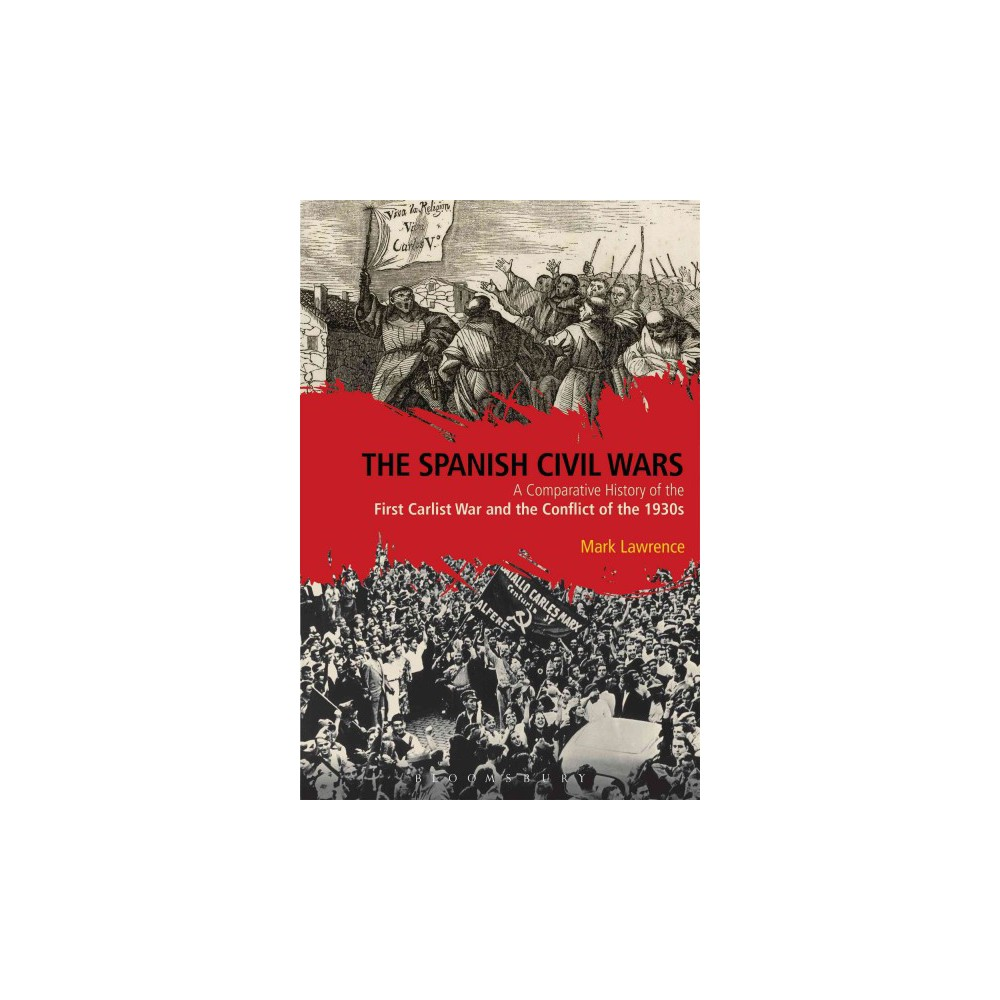 Spanish Civil Wars : A Comparative History of the First Carlist War and the Conflict of the 1930s