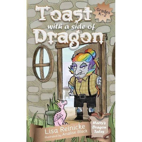 Toast with a Side of Dragon - (Harry's Dragon Tales) by  Lisa Reinicke (Paperback) - image 1 of 1