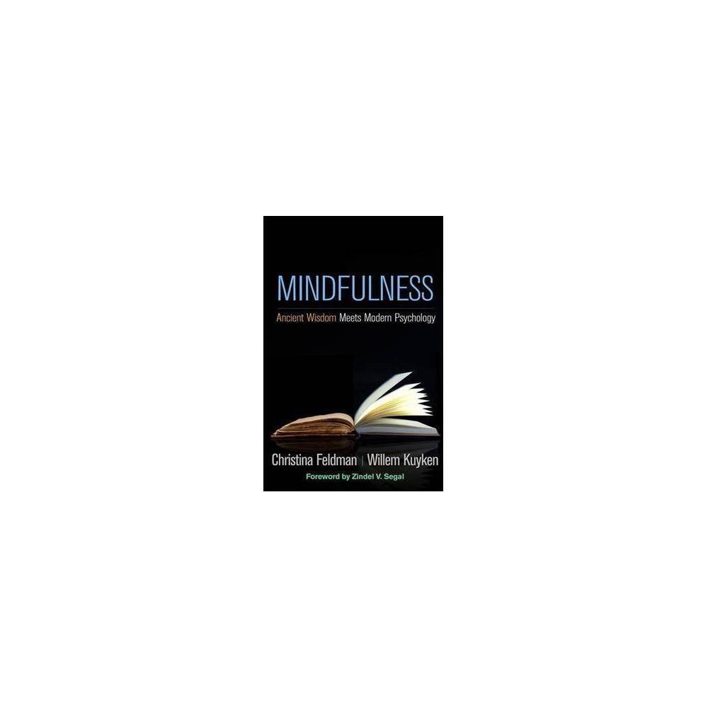 Mindfulness : Ancient Wisdom Meets Modern Psychology - by Christina Feldman & Willem Kuyken (Hardcover)