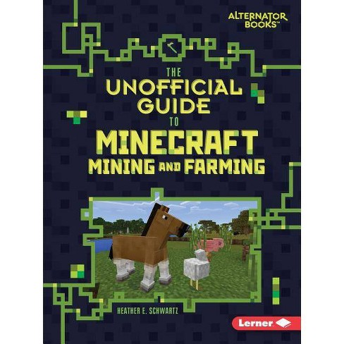 The Unofficial Guide to Minecraft Mining and Farming - (My Minecraft (Alternator Books (R) )) - image 1 of 1