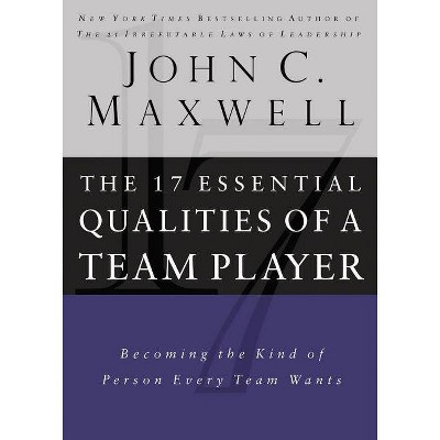 17 Essential Qualities of a Team Player - by  John C Maxwell (Hardcover)
