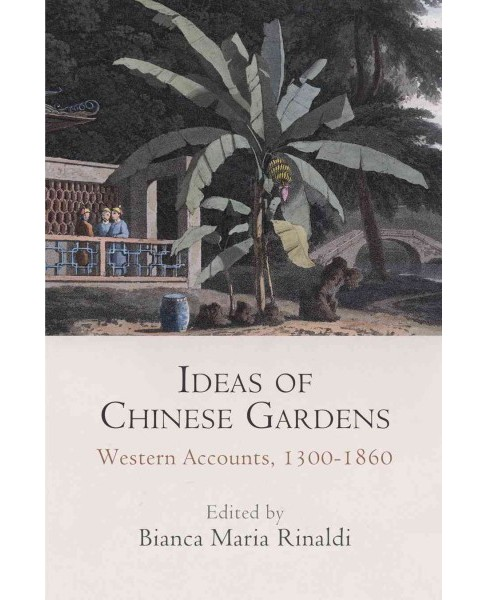 Ideas of Chinese Gardens : Western Accounts 1300-1860 (Hardcover) - image 1 of 1